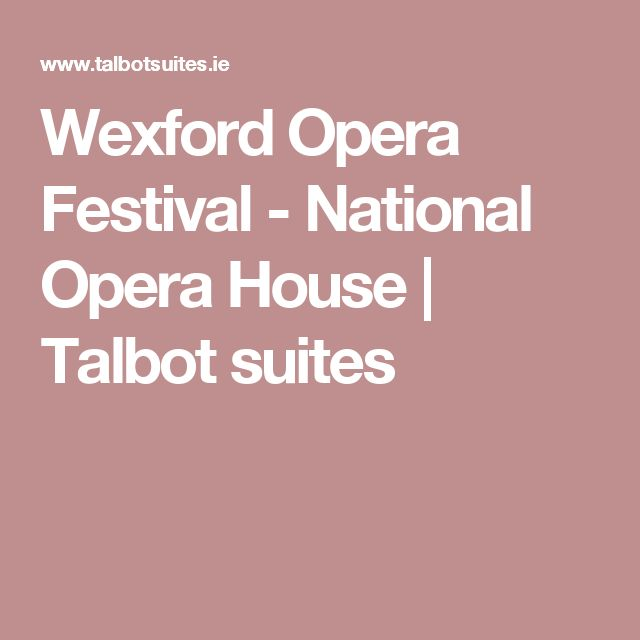 Wexford Opera Festival - National Opera House | Talbot suites