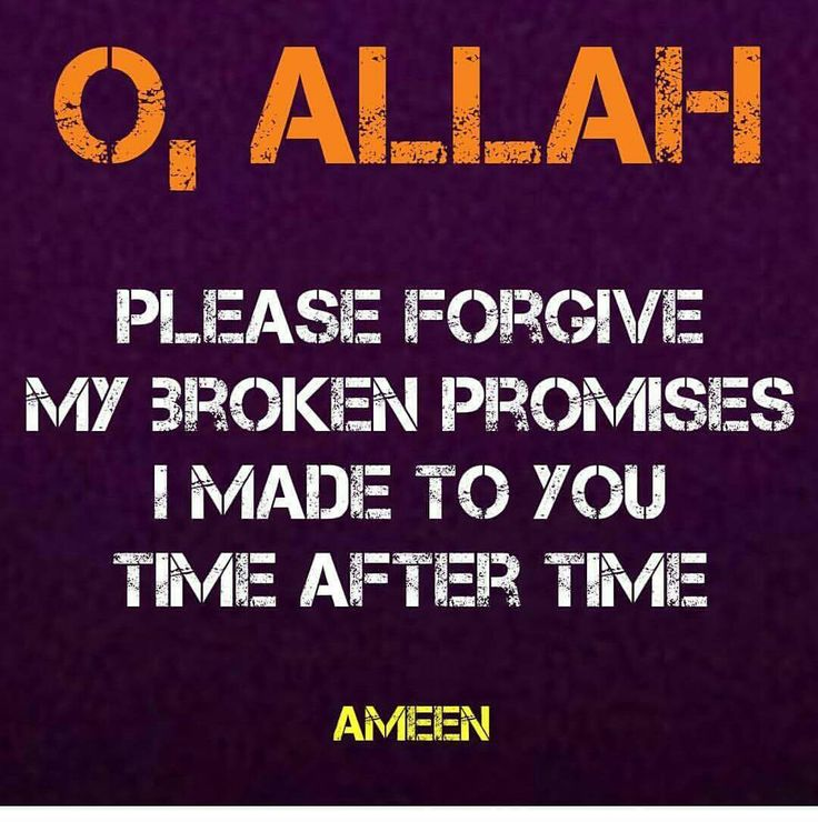Ya Rabb, You've never broken a single promise But i break promises I've made to You time and time again. I beg for Your forgiveness.