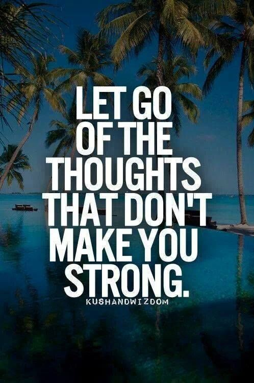 Let go of the thoughts that don't make you strong. #wisdom #affirmations
