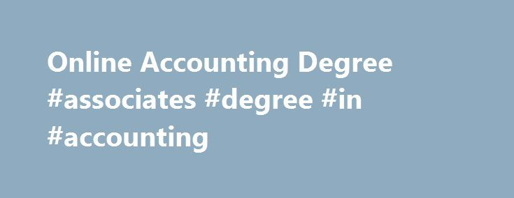 Online Accounting Degree #associates #degree #in #accounting http://gambia.nef2.com/online-accounting-degree-associates-degree-in-accounting/  # Online and Continuing Education Online Accounting Degree Accounting Degree – Overview If you would like to pursue an accounting degree, but don't think you have the time to do it, Linfield College Online and Continuing Education could be just what you are looking for. With classes that are 100 percent online, very competitive financial aid packages…
