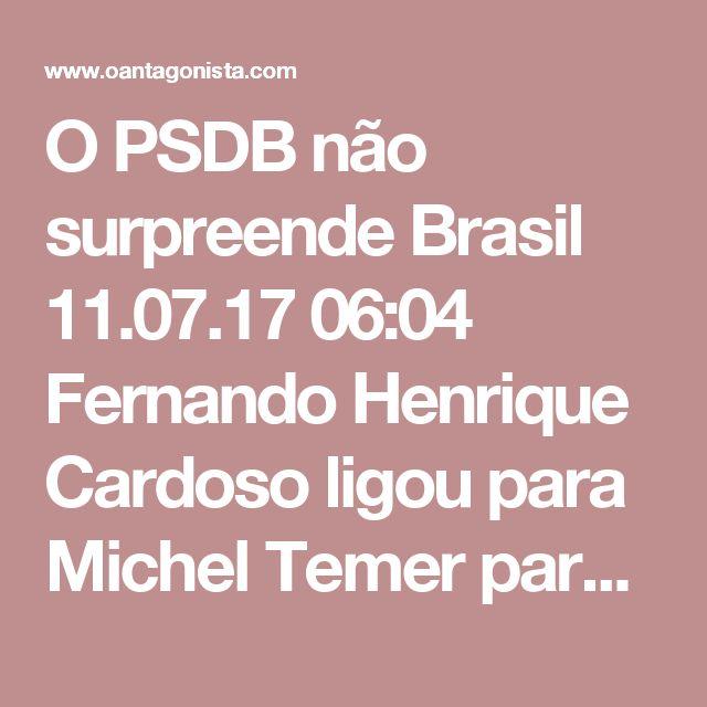O PSDB não surpreende  Brasil 11.07.17 06:04 Fernando Henrique Cardoso ligou para Michel Temer para garantir que, da reunião de tucanos na noite desta segunda-feira, não sairia decisão acerca do desembarque ou não do PSDB do governo. A informação é do Painel da Folha.