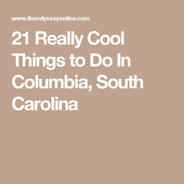 21 Really Cool Things to Do In Columbia, South Carolina