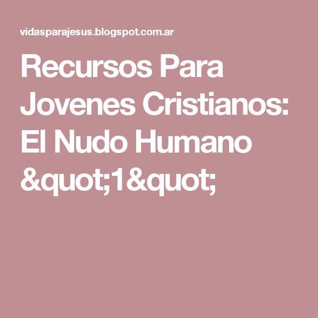 """Recursos Para Jovenes Cristianos: El Nudo Humano """"1"""""""