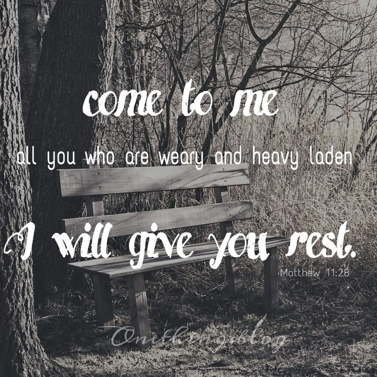 Come to me all you who are weary and heavy laden, I will give you rest. Matthew 11:28 www.onething.blog Jesus * Hope * Encouragement * Strength * Relationship with God * He restores my soul