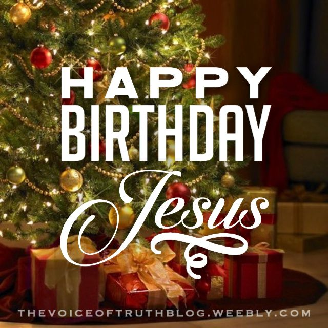 Happy Birthday Jesus!! It's all about You!! thevoiceoftruthblog.weebly.com