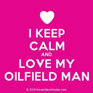 I keep calm and love my oilfield man #oilfield #roughneck #bakken