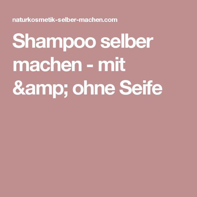 Shampoo selber machen - mit & ohne Seife