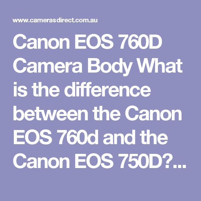 Canon EOS 760D Camera Body What is the difference between the Canon EOS 760d and the Canon EOS 750D? Other than the top right hand screen, nothing. To me this would be important to have as I am so accustomed to that screen for exposure information. If you are not and you want to save a few bucks then buy the Canon EOS 750D instead. That's it.
