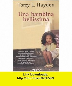 Una bambina bellissima (9788850208272) Torey L. Hayden , ISBN-10: 8850208278  , ISBN-13: 978-8850208272 ,  , tutorials , pdf , ebook , torrent , downloads , rapidshare , filesonic , hotfile , megaupload , fileserve