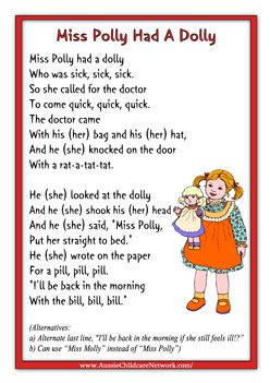 Miss Polly Had A Dolly is a rhyming nursery, about a sick doll that polly had. its sad but caring rhyme. Aussie Childcare Networks retrieved from http://aussiechildcarenetwork.com.au/printables/posters/rhymes-posters