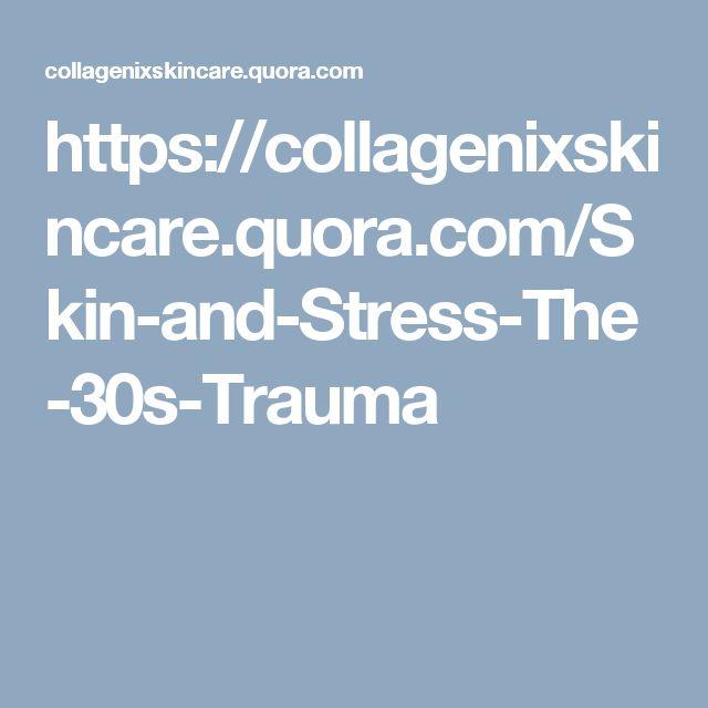 https://collagenixskincare.quora.com/Skin-and-Stress-The-30s-Trauma