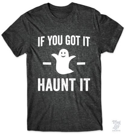 If you got it, Haunt it!