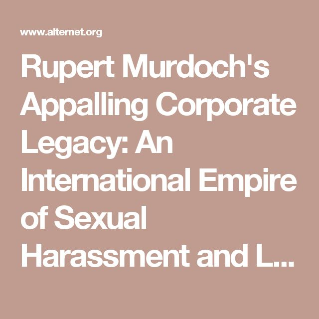 Rupert Murdoch's Appalling Corporate Legacy: An International Empire of Sexual Harassment and Law Breaking | Alternet