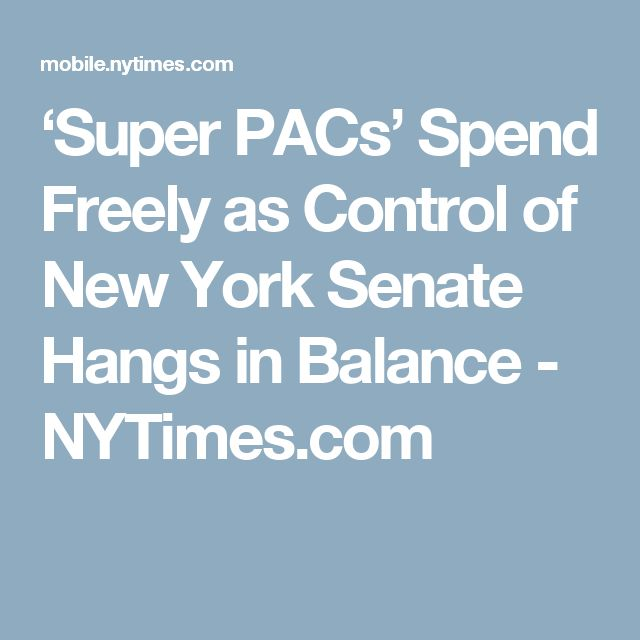 'Super PACs' Spend Freely as Control of New York Senate Hangs in Balance - NYTimes.com