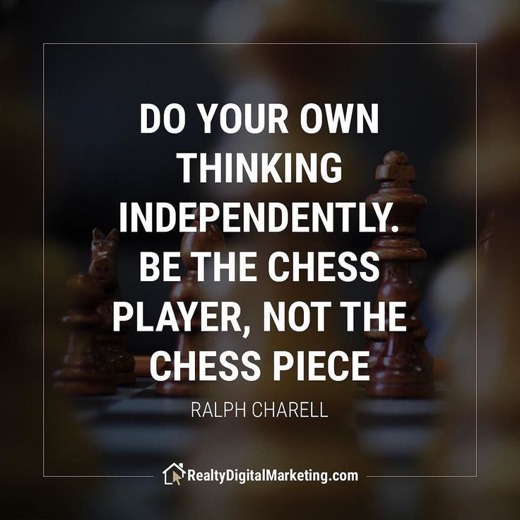 """""""Do your own thinking independently. Be the chess player not the chess piece."""" -Ralph Charell"""