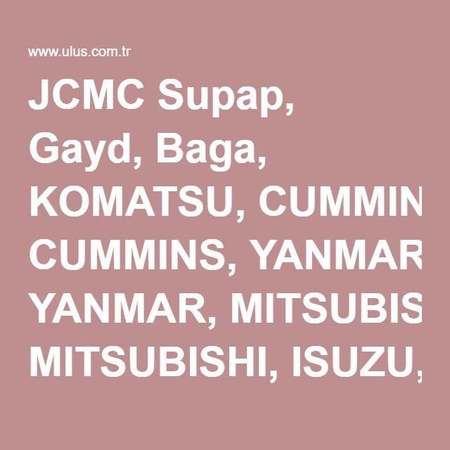 JCMC Supap, Gayd, Baga, KOMATSU, CUMMINS, YANMAR, MITSUBISHI, ISUZU, NISSAN, HINO Motor yedek parçaları.