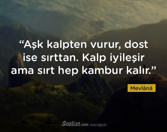 """""""Aşk kalpten vurur, dost ise sırttan. Kalp iyileşir ama sırt hep kambur kalır."""" #mevlana #sözleri #yazar #şair #kitap #şiir #özlü #anlamlı #sözler"""