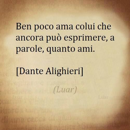 """He loves but little who can say and count in words, how much he loves."" - Dante Alighieri"
