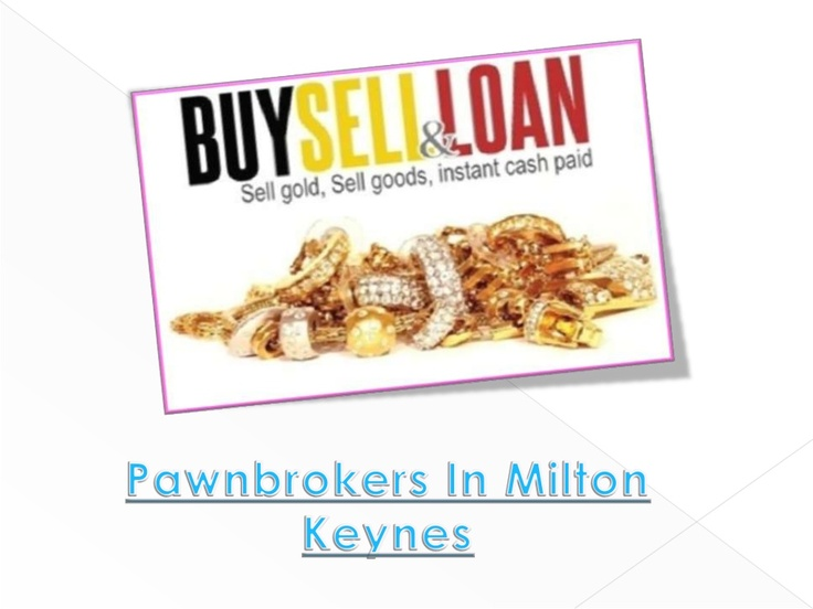 "Pawnbrokers in Milton Keynes provides loans against your jewellery, watches, gold, vehicles and logbooks, art, developer bags, antiques, fine alcoholic beverage, valued plates & various other collectables. When you bring in a product of value, we examine the item and then we inform you exactly what we can offer you for your product in prompt cash. The agreement offers you the option to redeem your item or ""buyback"" your item within 28 days."