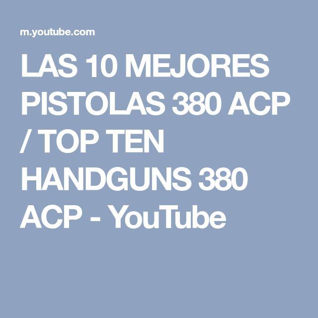 LAS 10 MEJORES PISTOLAS 380 ACP / TOP TEN HANDGUNS 380 ACP - YouTube