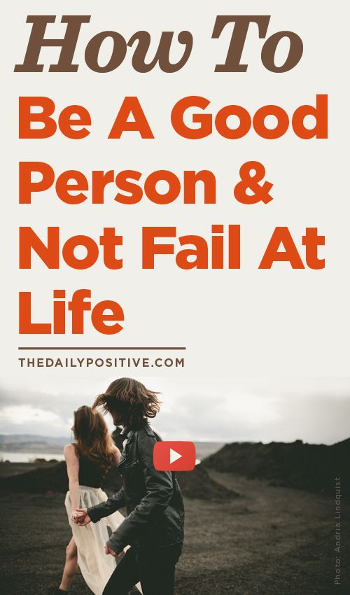 How To Be A Good Person & Not Fail At Life