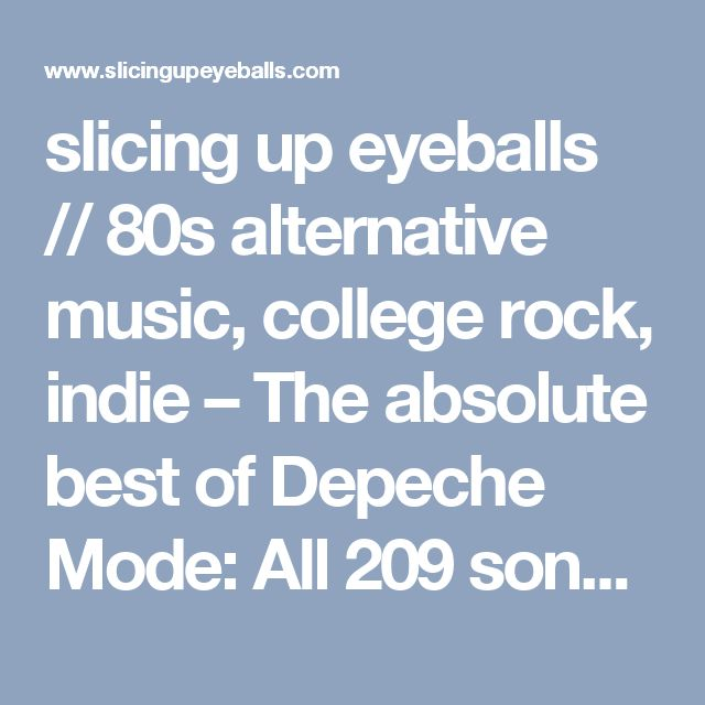 slicing up eyeballs // 80s alternative music, college rock, indie – The absolute best of Depeche Mode: All 209 songs ranked by Slicing Up Eyeballs' readers