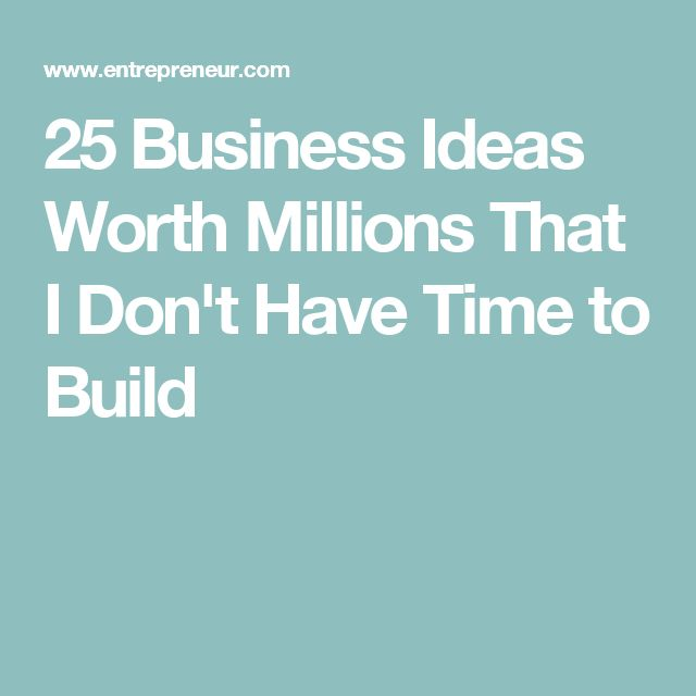 25 Business Ideas Worth Millions That I Don't Have Time to Build