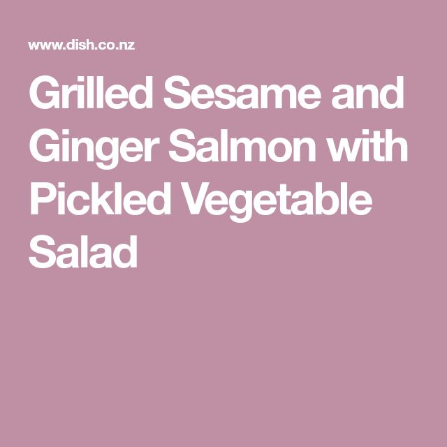 Grilled Sesame and Ginger Salmon with Pickled Vegetable Salad