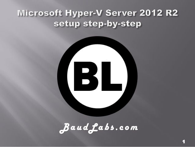 Microsoft Hyper-V Server 2012 R2 setup step-by-step by Baud Labs via slideshare