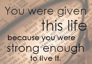 I am Strong Enough. And that is why I am still here to live longer!
