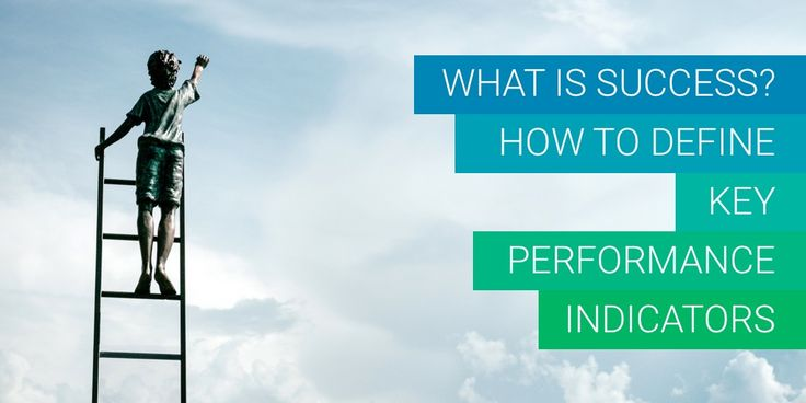 What is Success? How To Define Key Performance Indicators