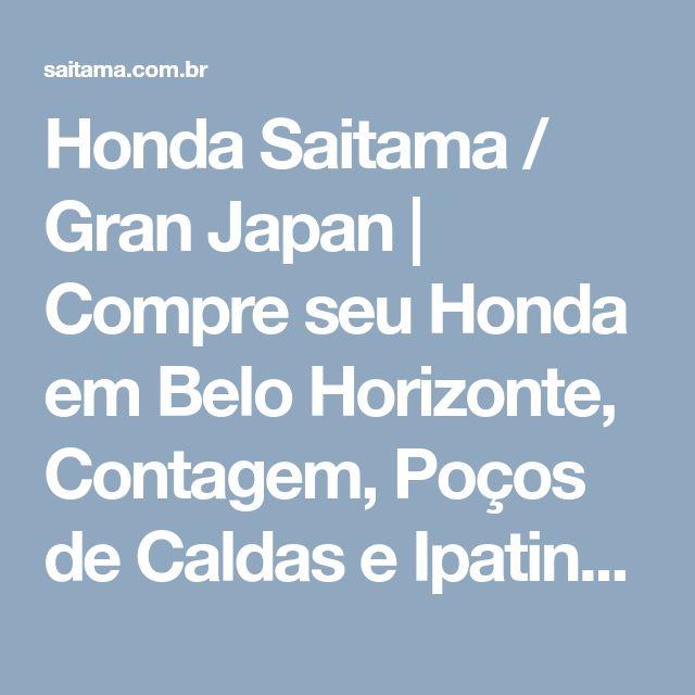 Honda Saitama / Gran Japan | Compre seu Honda em Belo Horizonte, Contagem, Poços de Caldas e Ipatinga