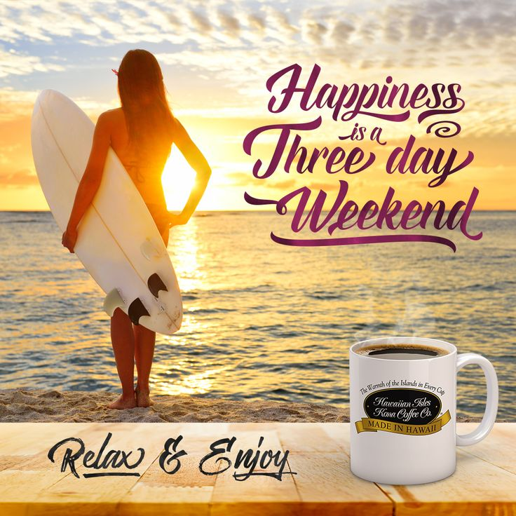 Happiness is a Three Day Weekend! Kona Coffee, Surfing