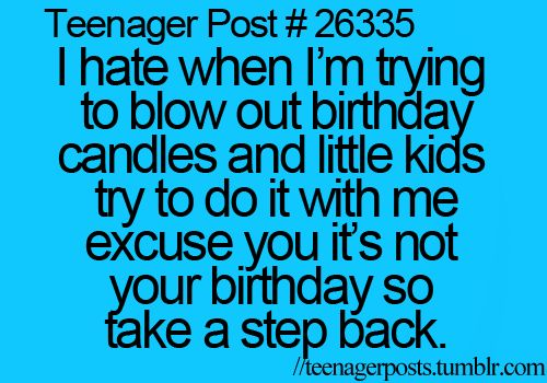 That's right. Don't even care if they are my own kids and I am pushing 30. Back up off my cake!