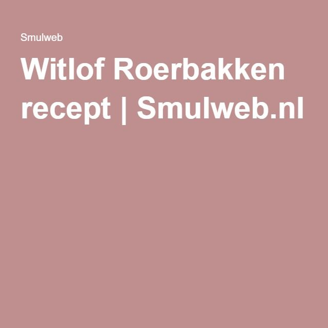 Witlof Roerbakken recept | Smulweb.nl