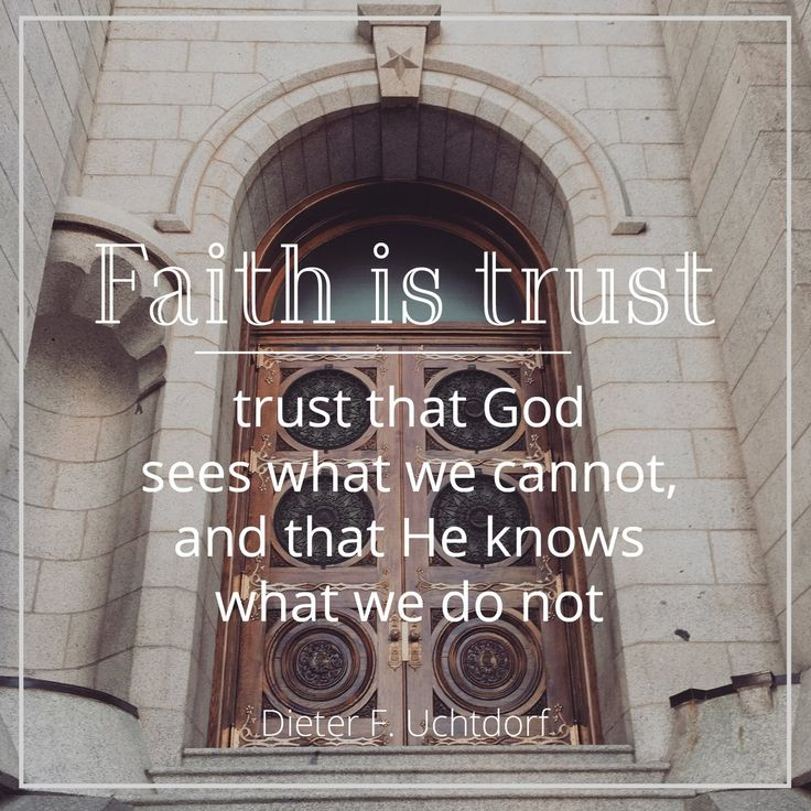"""Faith is trust that God sees what we cannot, and that He knows what we do not."" From #PresUchtdorf's http://pinterest.com/pin/24066179228856353 #LDSconf http://facebook.com/223271487682878 message http://lds.org/general-conference/2016/10/fourth-floor-last-door #ShareGoodness"