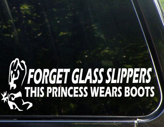 Forget Glass Slippers This Princess Wears Boots    Decals measures approximately 9 x 3  This is a High Quality Vinyl Die Cut Decal for your