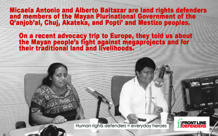 Human rights defenders Micaela Antonio and Alberto Baltazar tell us about the Mayan people's fight against megaprojects and for their traditional land and livelihoods.