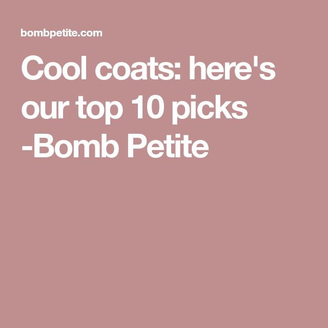 Cool coats: here's our top 10 picks -Bomb Petite