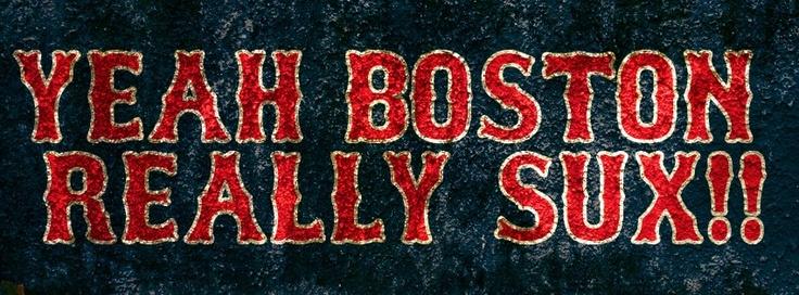 The boston red sox suck eggs