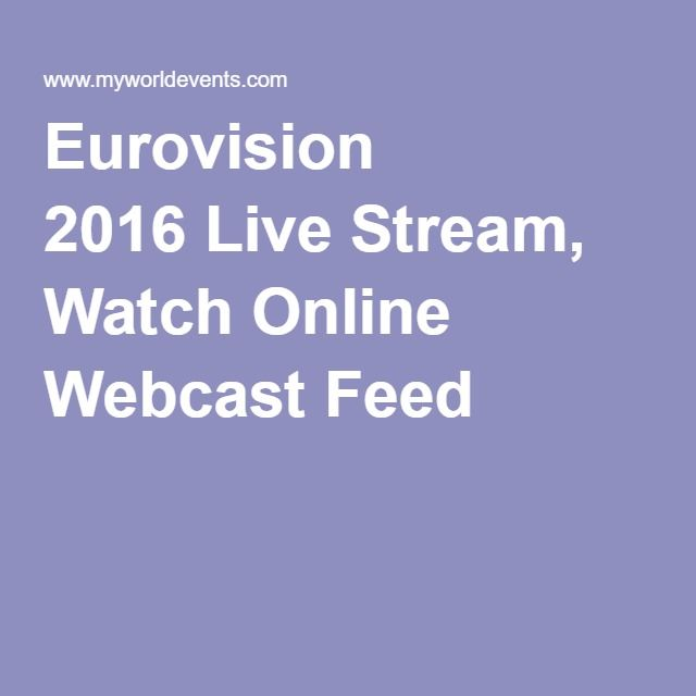 Eurovision 2016 Live Stream, Watch Online Webcast Feed