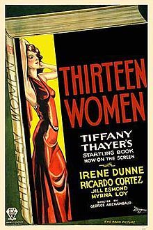 Thirteen Women (1932) is a psychological thriller film, produced by David O. Selznick and directed by George Archainbaud. It starred Myrna Loy, Irene Dunne, Ricardo Cortez, Florence Eldridge and Jill Esmond. Several characters were deleted, including those played by Leon Ames and Betty Furness (in her film debut at the age of sixteen).