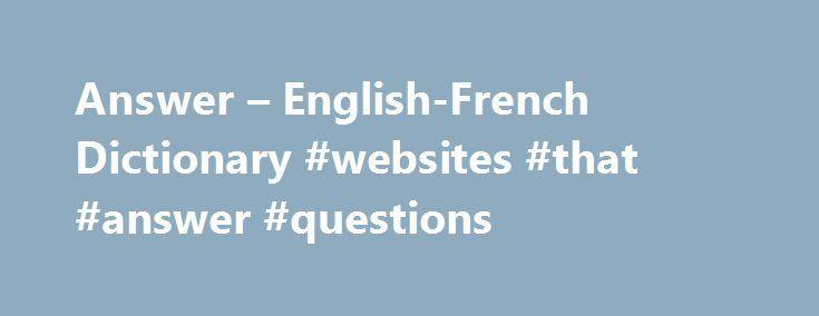 """Answer – English-French Dictionary #websites #that #answer #questions http://answer.remmont.com/answer-english-french-dictionary-websites-that-answer-questions/  #answer # Dictionnaires de langue en ligne complete answern noun. Refers to person, place, thing, quality, etc. (full and detailed response) réponse complète nf nom féminin. s'utilise avec les articles """"la"""", """"l'"""" (devant une voyelle ou un h muet), """"une"""". Ex. fille – nf > On dira """"la fille"""" ou """"une fille"""". Avec un nom […]"""