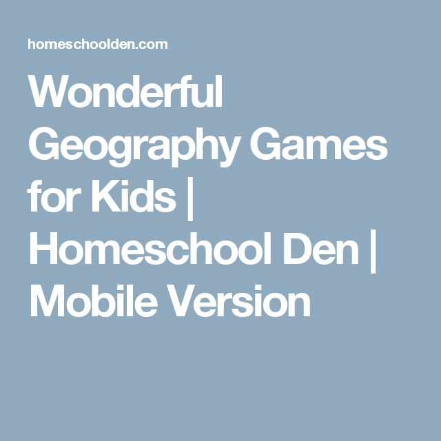 Wonderful Geography Games for Kids | Homeschool Den | Mobile Version