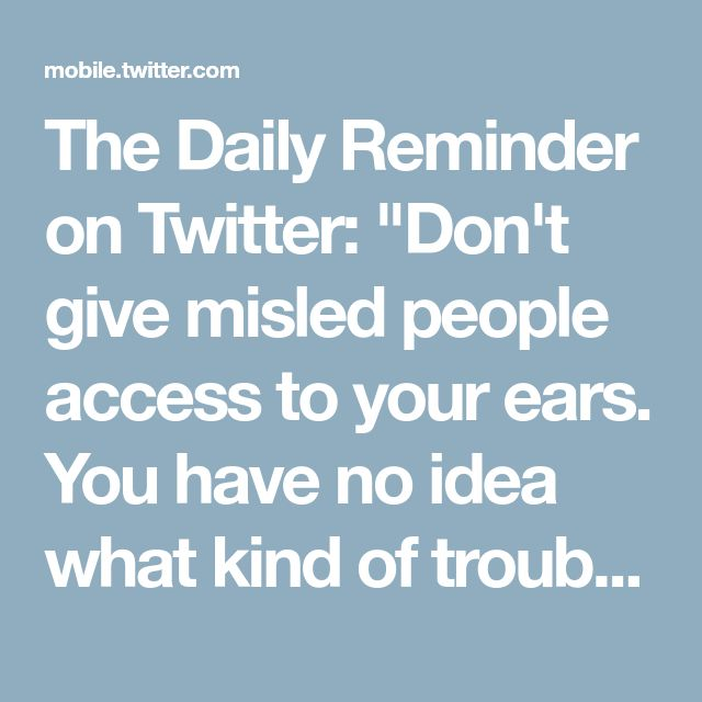 """The Daily Reminder on Twitter: """"Don't give misled people access to your ears. You have no idea what kind of trouble that can create within you. ~ Imam Malik Ibn Anas (may Allah have mercy on him) https://t.co/0KQAWJ72iD"""""""