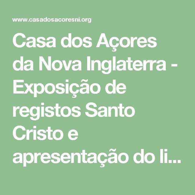 """Casa dos Açores da Nova Inglaterra - Exposição de registos Santo Cristo e apresentação do livro """"Mais Capital com as Relações Públicas"""""""