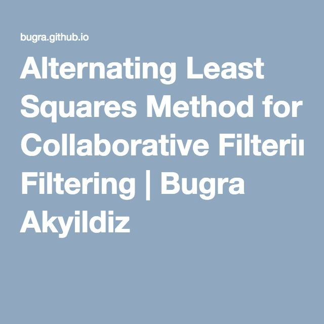 Alternating Least Squares Method for Collaborative Filtering | Bugra Akyildiz