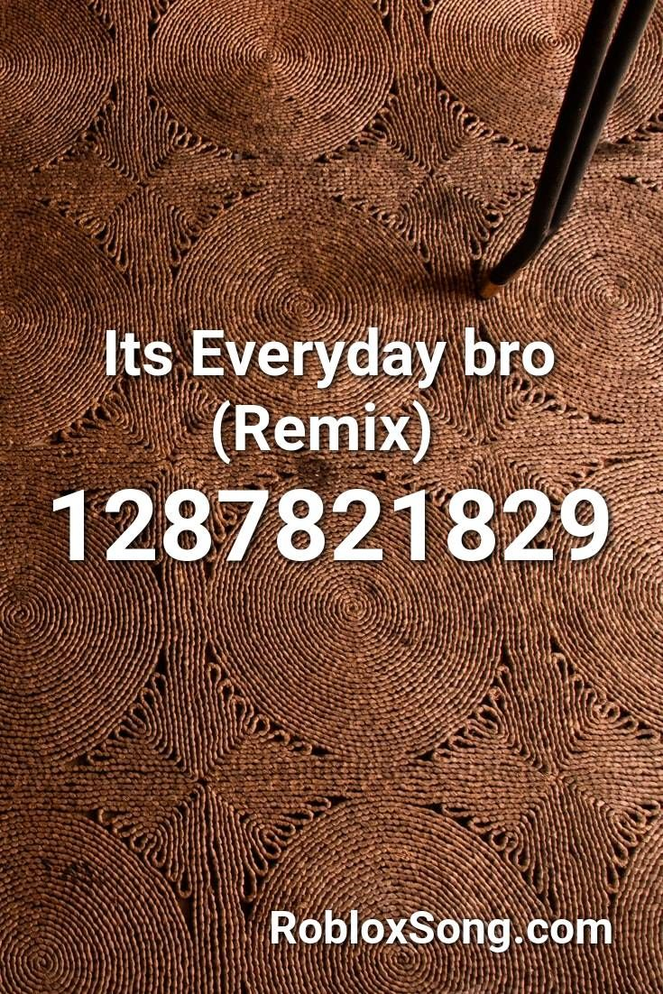 Its Everyday Bro Remix Roblox Id Roblox Music Codes In 2020