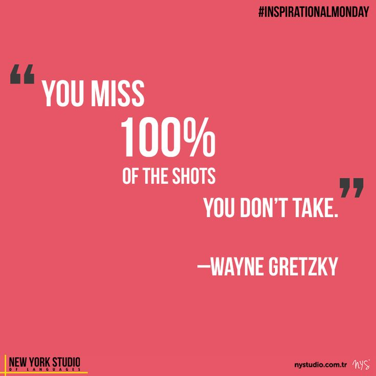 """""""You miss 100% of the shots you don't take."""" -Wayne Gretzky"""