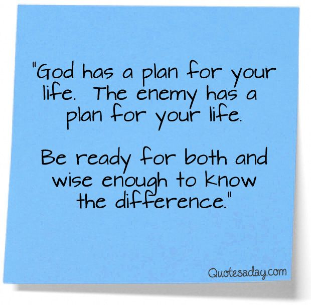 """On Knowing God Inspirational Quotes: """"God Has A Plan For Your Life. The Enemy Has A Plan For"""